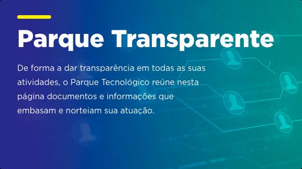 Parque Transparente - De forma a dar transparência em todas as suas atividades, o Parque Tecnológico reúne nesta página documentos e informações que embasam e norteiam sua atuação.